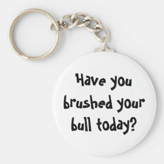 Have you brushed your bull today? basic round button keychain