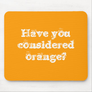 Have you considered orange? mouse pad