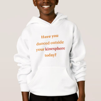 Have You Danced Outside Your Kinesphere? Hoodie