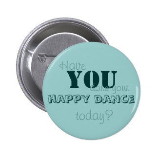 Have YOU done your happy dance today? 2 Inch Round Button