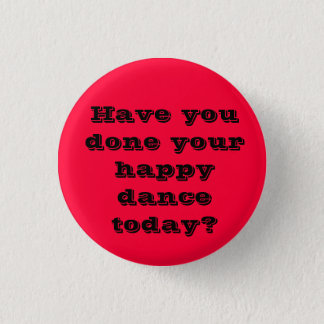 Have you done your happy dance today? button