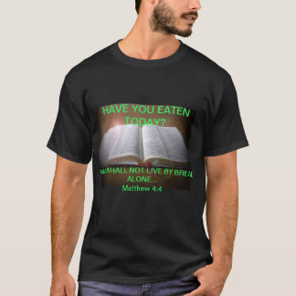 Have you eaten today? T-Shirt