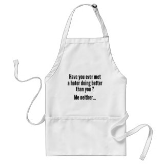 Have You Ever Met A Hater Doing Better Than You ? Adult Apron