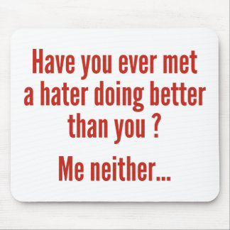 Have You Ever Met A Hater Doing Better Than You ? Mouse Pad