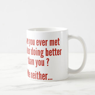 Have You Ever Met A Hater Doing Better Than You ? Classic White Coffee Mug