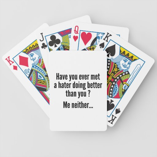 Have You Ever Met A Hater Doing Better Than You ? Bicycle Playing Cards