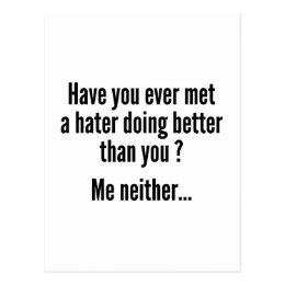 Have You Ever Met A Hater Doing Better Than You ? Postcard