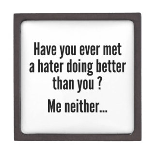 Have You Ever Met A Hater Doing Better Than You ? Premium Trinket Box