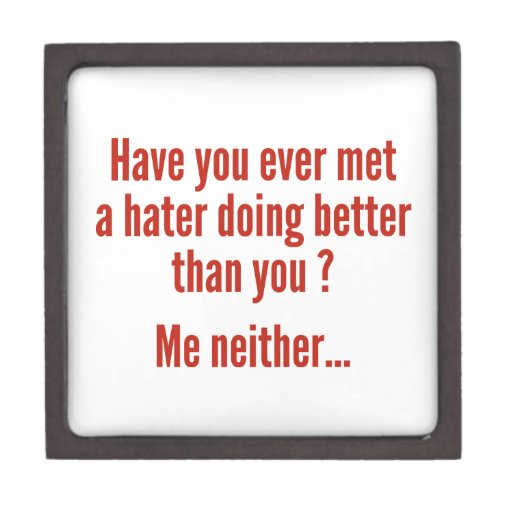 Have You Ever Met A Hater Doing Better Than You ? Premium Jewelry Boxes