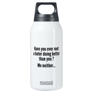 Have You Ever Met A Hater Doing Better Than You ? 10 Oz Insulated SIGG Thermos Water Bottle