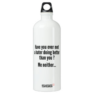Have You Ever Met A Hater Doing Better Than You ? SIGG Traveler 1.0L Water Bottle