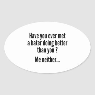 Have You Ever Met A Hater Doing Better Than You ? Oval Sticker