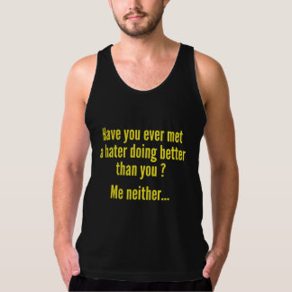 Have You Ever Met A Hater Doing Better Than You ? Tank Top