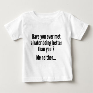 Have You Ever Met A Hater Doing Better Than You ? T Shirts