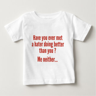 Have You Ever Met A Hater Doing Better Than You ? Shirt
