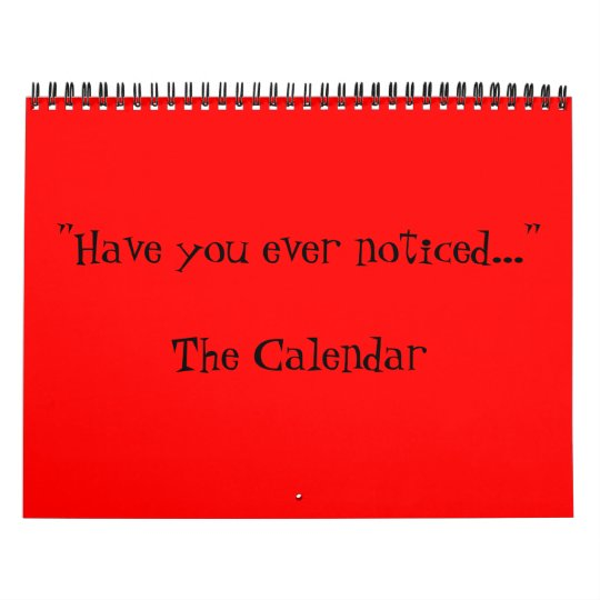 Have you ever noticed... calendar