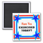 Have You Exercised Today Bright Star Tacky 2 Inch Square Magnet