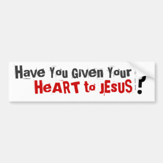 Have You Given Your Heart to Jesus? Bumper Sticker