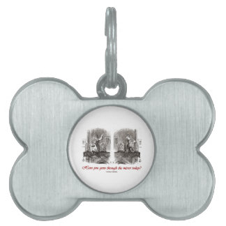Have You Gone Through The Mirror Today? (Alice) Pet Tags