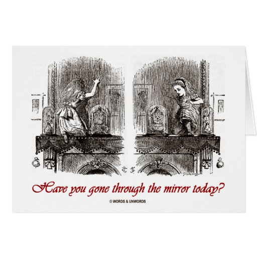 Have You Gone Through The Mirror Today? Greeting Card
