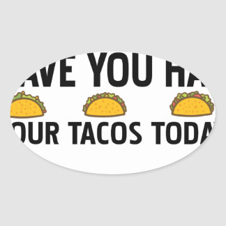 Have you had your tacos today oval sticker