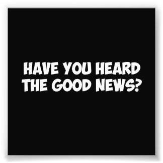 Have You Heard the Good News? Photo Print