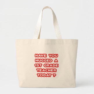 Have You Hugged A 1st Grade Teacher Today? Bags