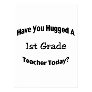 Have You Hugged A 1st Grade Teacher Today Postcard