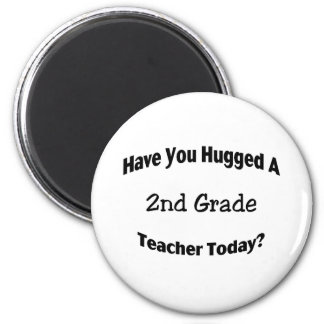 Have You Hugged A 2nd Grade Teacher Today Magnet