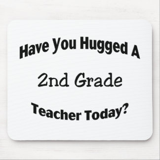 Have You Hugged A 2nd Grade Teacher Today Mouse Pads