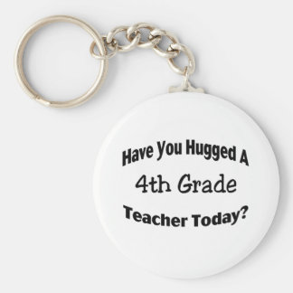 Have You Hugged A 4th Grade Teacher Today Basic Round Button Keychain