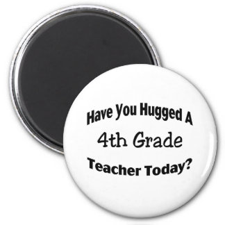 Have You Hugged A 4th Grade Teacher Today 2 Inch Round Magnet