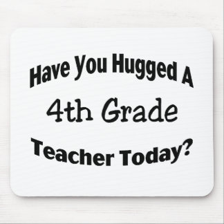Have You Hugged A 4th Grade Teacher Today Mouse Pad