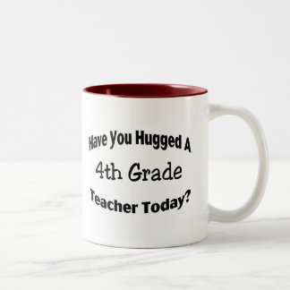 Have You Hugged A 4th Grade Teacher Today Two-Tone Coffee Mug