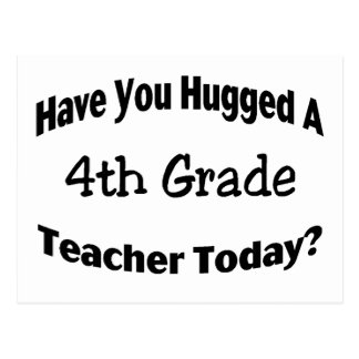 Have You Hugged A 4th Grade Teacher Today Postcard