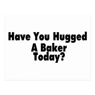 Have You Hugged A Baker Today Postcard