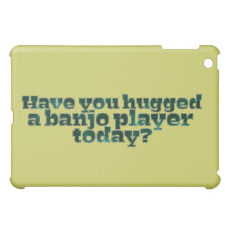 Have You Hugged a Banjo Player Today? iPad Mini Cover