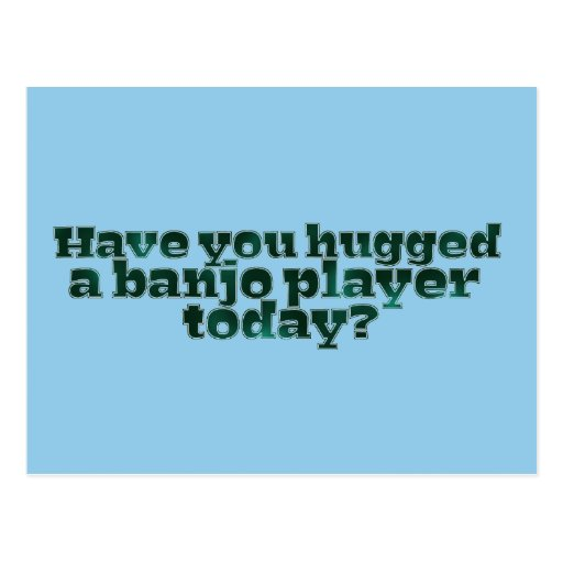 Have You Hugged a Banjo Player Today? Postcard
