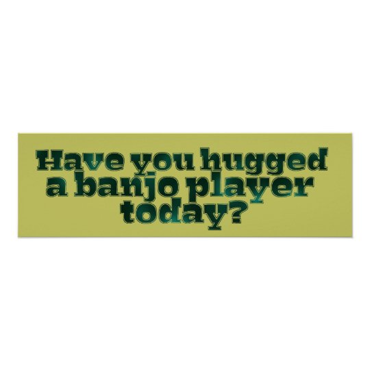 Have You Hugged a Banjo Player Today? Poster