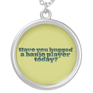 Have You Hugged a Banjo Player Today? Silver Plated Necklace