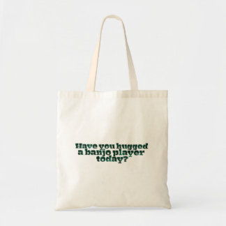 Have You Hugged a Banjo Player Today? Tote Bag