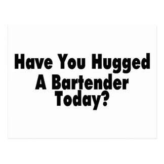 Have You Hugged A Bartender Today Postcard