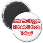 Have You Hugged A Baseball Coach Today? Magnet