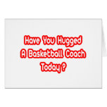 Have You Hugged A Basketball Coach Today? Greeting Cards