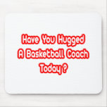 Have You Hugged A Basketball Coach Today? Mousepads
