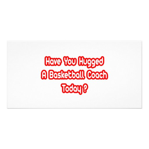 Have You Hugged A Basketball Coach Today? Custom Photo Card