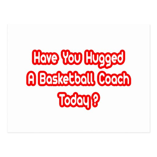Have You Hugged A Basketball Coach Today? Postcard