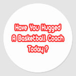 Have You Hugged A Basketball Coach Today? Sticker