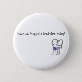 Have you hugged a borderline today? pinback button