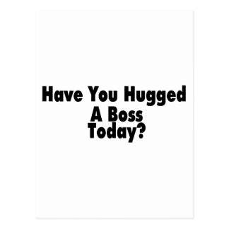 Have You Hugged A Boss Today Postcard